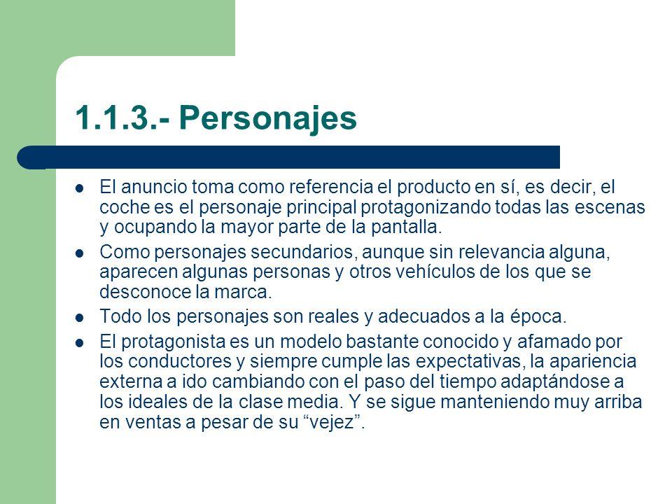 1.1.3.- Personajes El anuncio toma como referencia el producto en sí, es decir, el coche es el personaje principal protagonizando todas las escenas y ocupando la mayor parte de la pantalla.