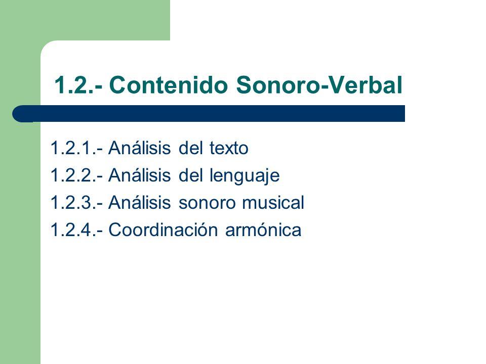 1.2.- Contenido Sonoro-Verbal 1.2.1.- Análisis del texto 1.2.2.- Análisis del lenguaje 1.2.3.- Análisis sonoro musical 1.2.4.- Coordinación armónica