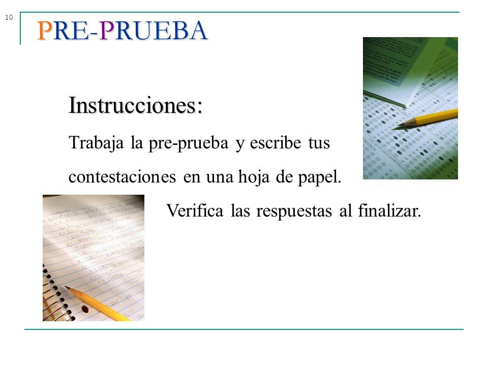 10PRE-PRUEBA Instrucciones: Trabaja la pre-prueba y escribe tus contestaciones en una hoja de papel. Verifica las respuestas al finalizar.