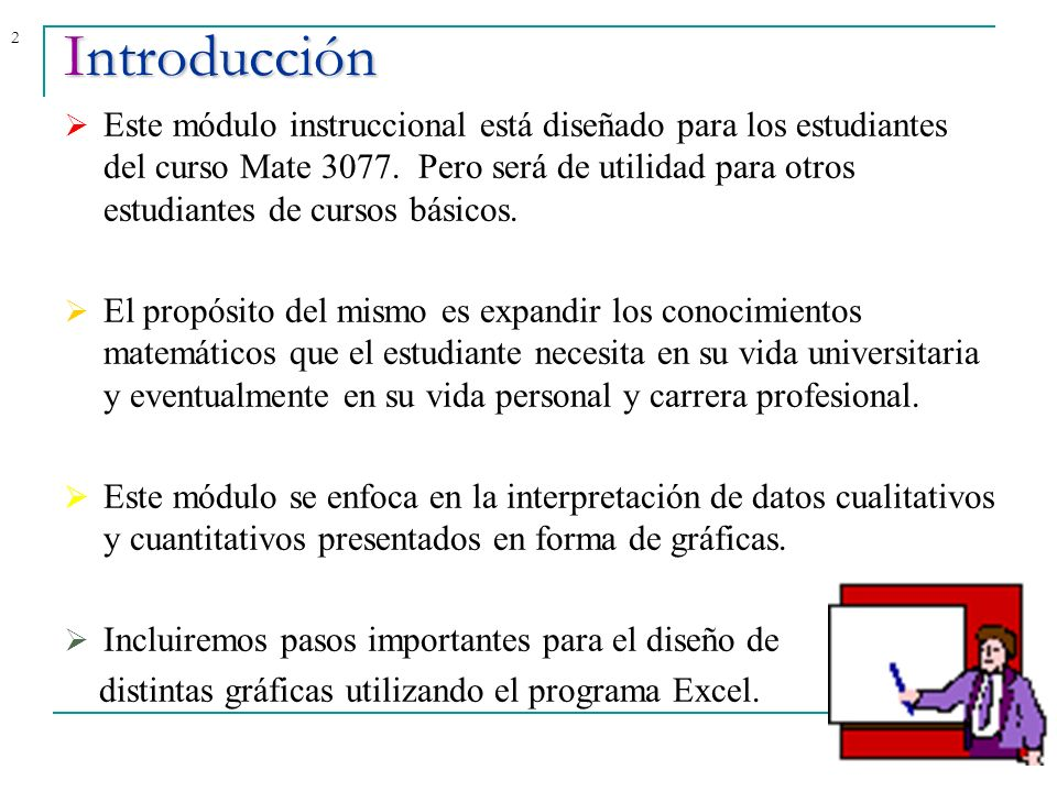 2Introducción Este módulo instruccional está diseñado para los estudiantes del curso Mate 3077. Pero será de utilidad para otros estudiantes de cursos