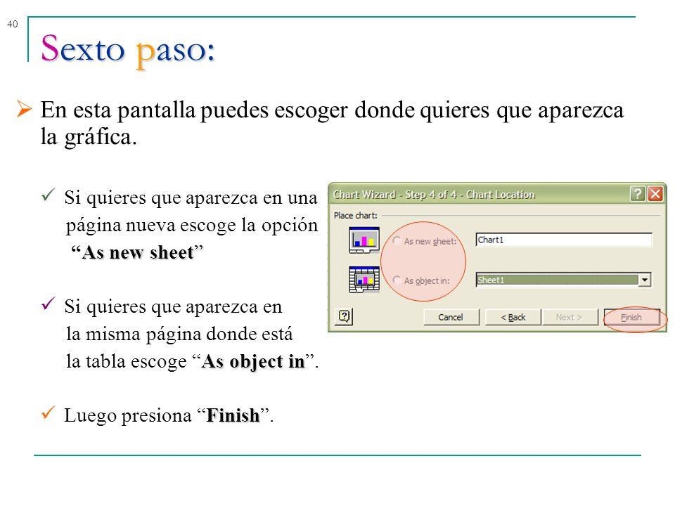 40Sexto paso: En esta pantalla puedes escoger donde quieres que aparezca la gráfica. Si quieres que aparezca en una página nueva escoge la opción As n