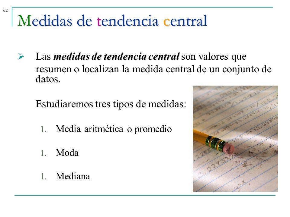 62Medidas de tendencia central medidas de tendencia central Las medidas de tendencia central son valores que resumen o localizan la medida central de
