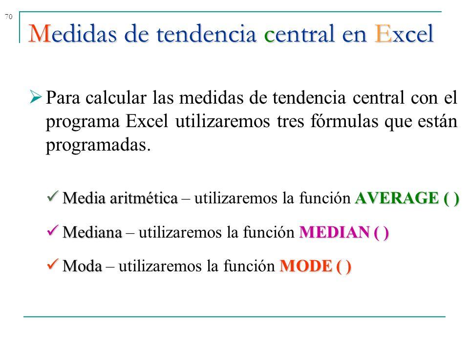 70 Para calcular las medidas de tendencia central con el programa Excel utilizaremos tres fórmulas que están programadas. Media aritméticaAVERAGE ( )