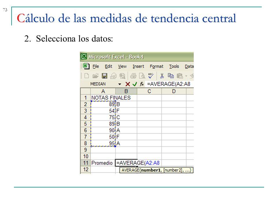 73 Cálculo de las medidas de tendencia central 2. Selecciona los datos: