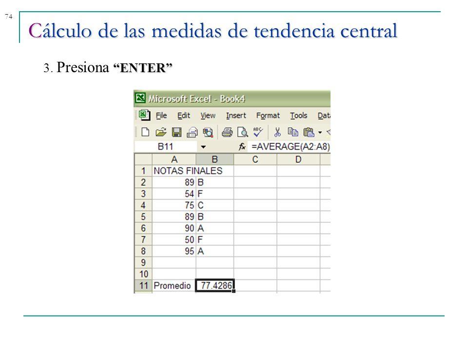 74 Cálculo de las medidas de tendencia central ENTER 3. Presiona ENTER