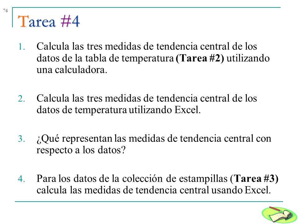 76 Tarea #4 1. Calcula las tres medidas de tendencia central de los datos de la tabla de temperatura (Tarea #2) utilizando una calculadora. 2. Calcula