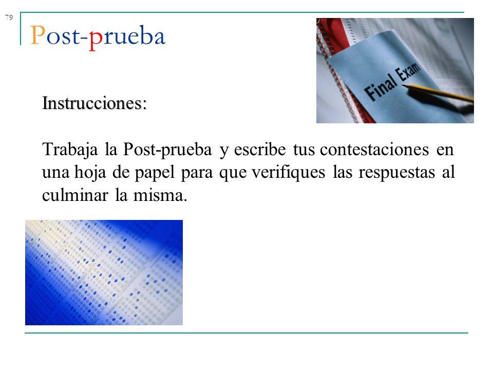 79 Post-prueba Instrucciones: Trabaja la Post-prueba y escribe tus contestaciones en una hoja de papel para que verifiques las respuestas al culminar