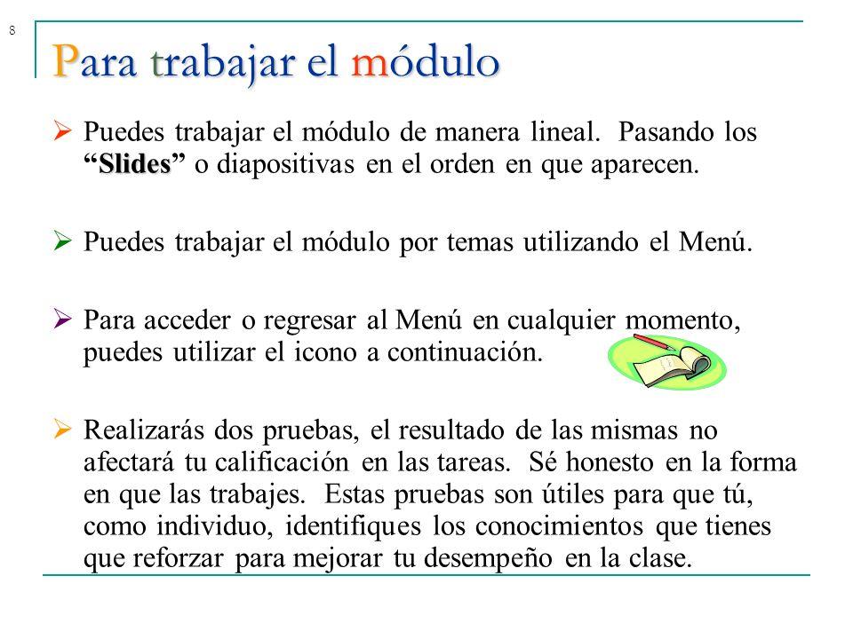 8Para trabajar el módulo Slides Puedes trabajar el módulo de manera lineal. Pasando losSlides o diapositivas en el orden en que aparecen. Puedes traba