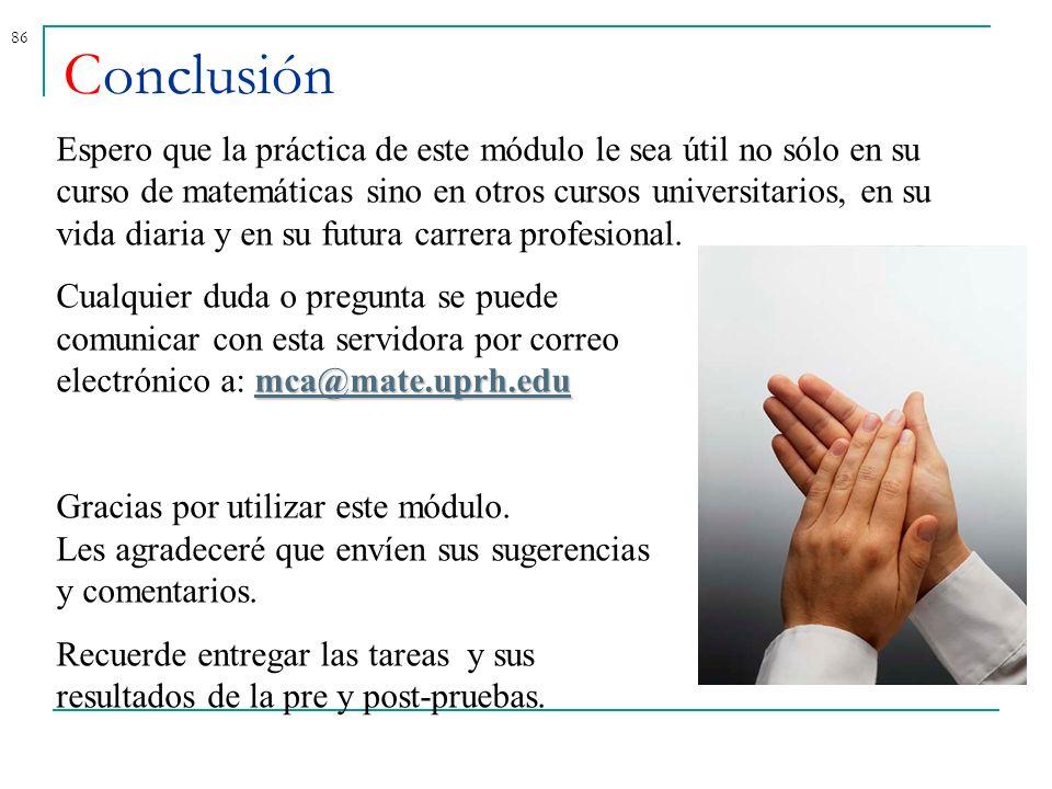 86 Conclusión Espero que la práctica de este módulo le sea útil no sólo en su curso de matemáticas sino en otros cursos universitarios, en su vida dia