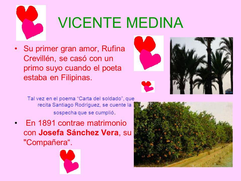 VICENTE MEDINA Su primer gran amor, Rufina Crevillén, se casó con un primo suyo cuando el poeta estaba en Filipinas.