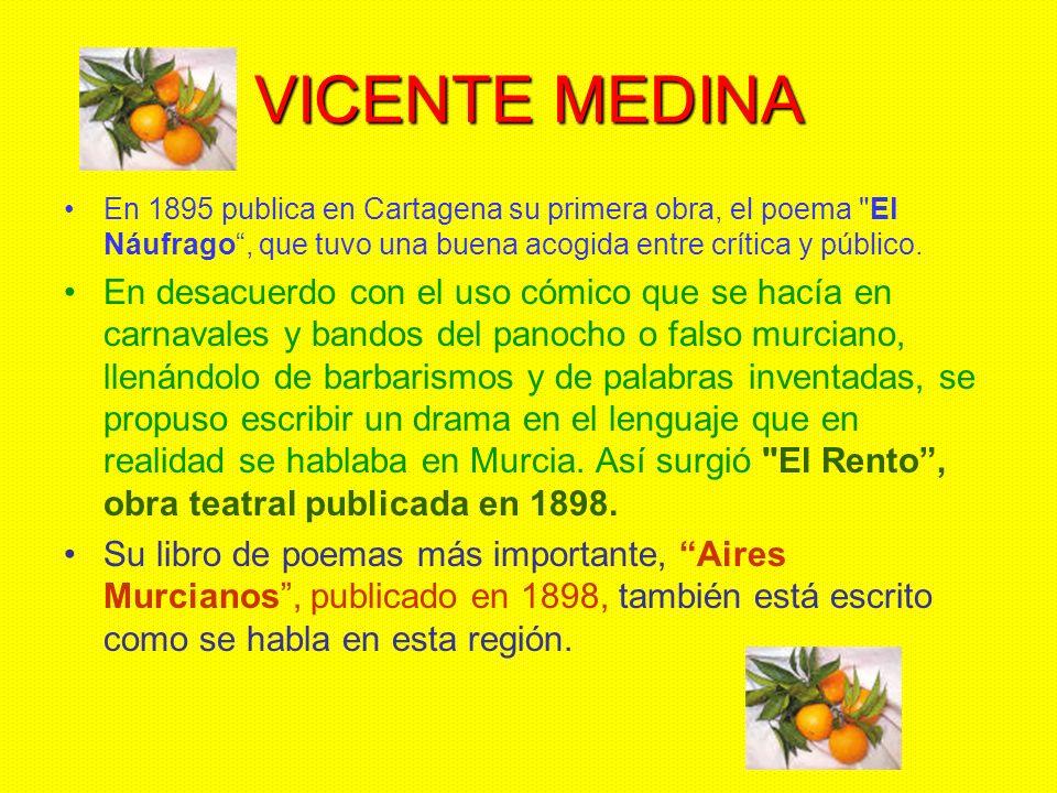 VICENTE MEDINA En 1895 publica en Cartagena su primera obra, el poema El Náufrago, que tuvo una buena acogida entre crítica y público.