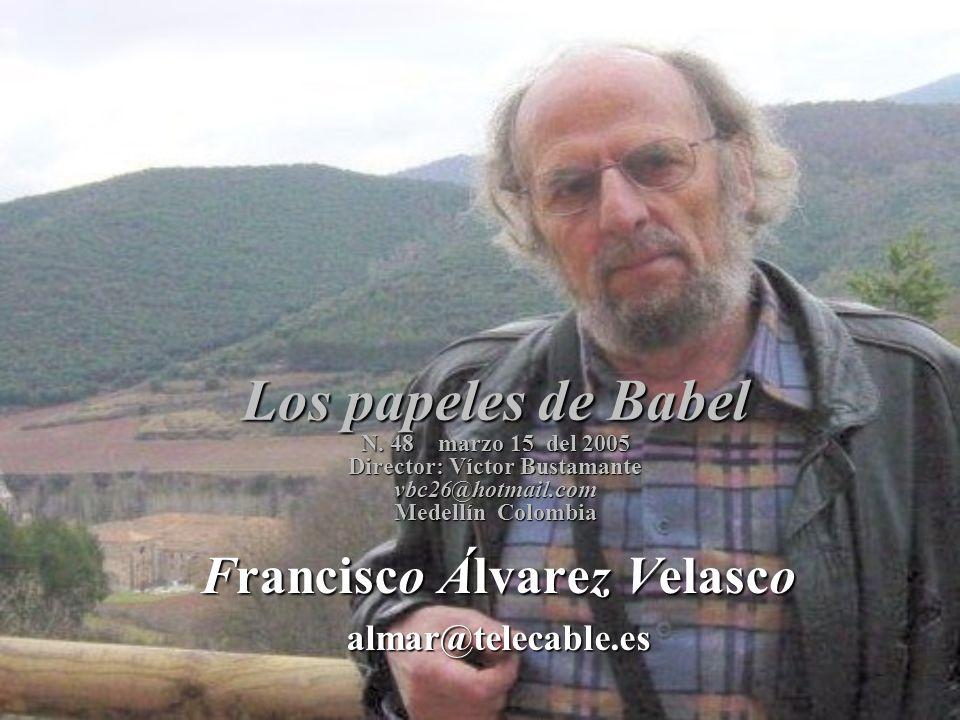 Los papeles de Babel N. 48 marzo 15 del 2005 Director: Víctor Bustamante vbc26@hotmail.com Medellín Colombia Francisco Álvarez Velasco almar@telecable