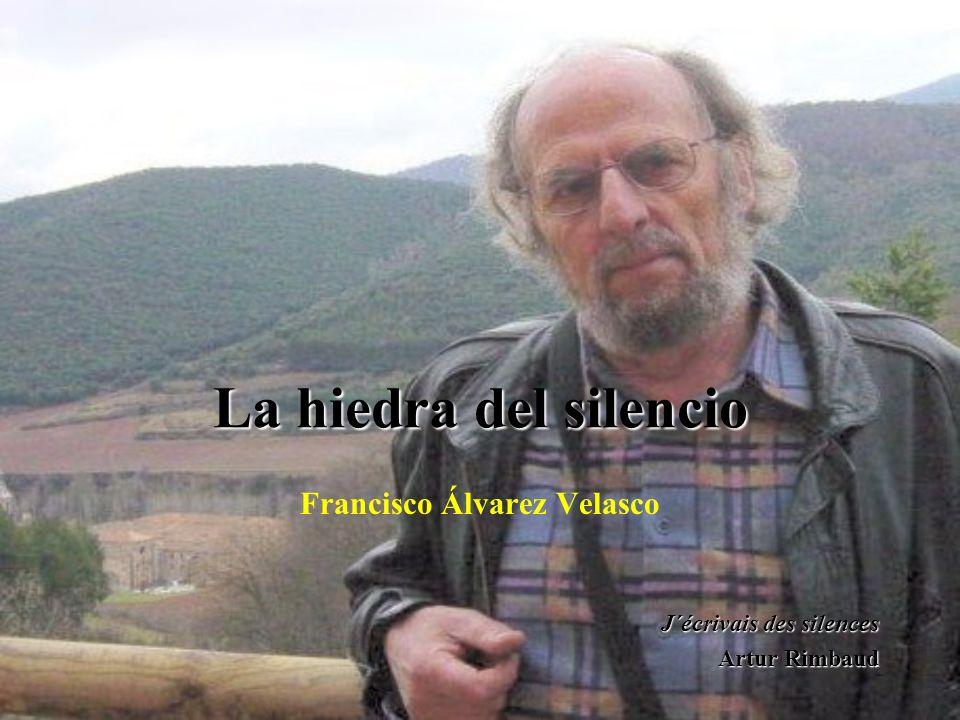 La hiedra del silencio Francisco Álvarez Velasco J´écrivais des silences Artur Rimbaud