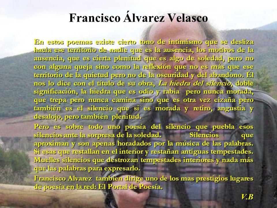 Francisco Álvarez Velasco En estos poemas existe cierto tono de intimismo que se desliza hacia ese territorio de nadie que es la ausencia, los motivos