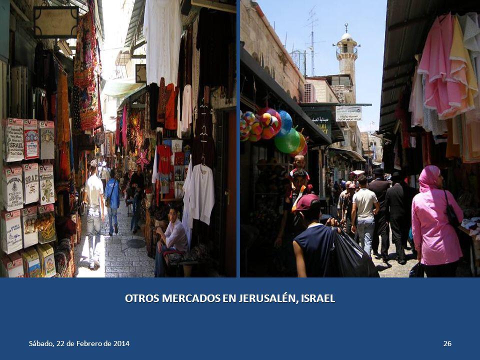 Sábado, 22 de Febrero de 201425 MERCADO DE JERUSALÉN, ISRAEL