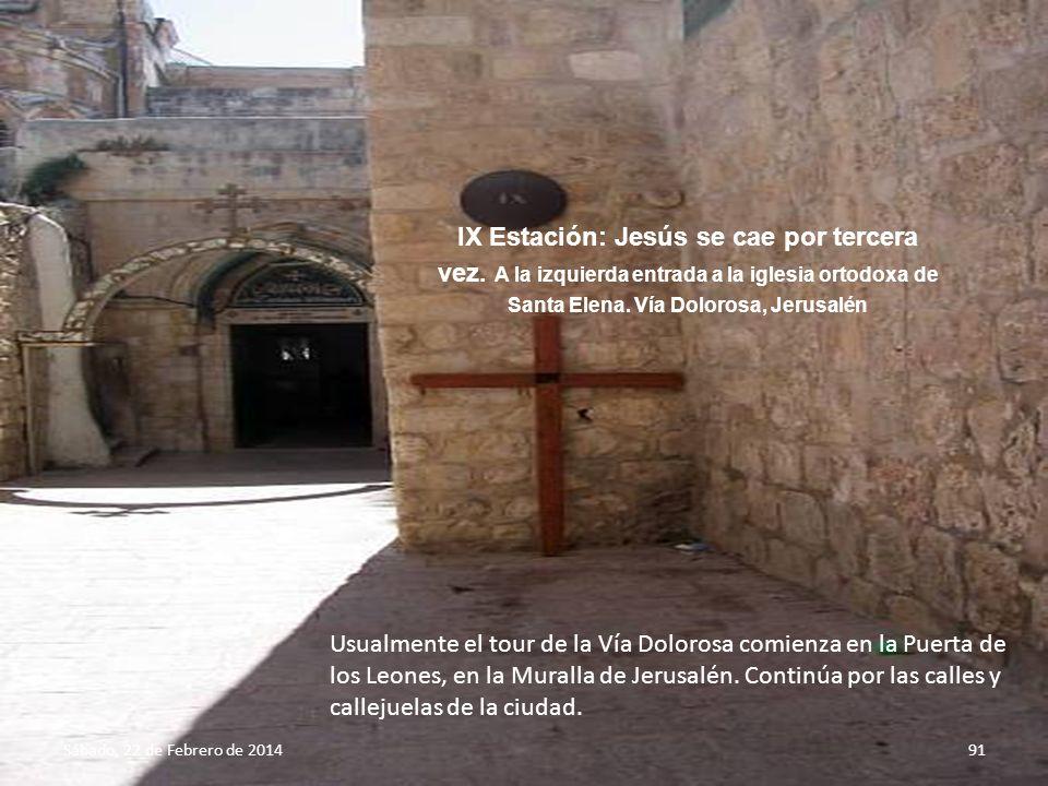 Sábado, 22 de Febrero de 201490 Capilla en la VIII Estación en la Vía Dolorosa Comienza la Vía Dolorosa donde Poncio Pilato condenó a Jesús, siendo es