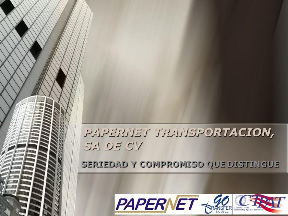 PAPERNET TRANSPORTACION, SA DE CV SERIEDAD Y COMPROMISO QUE DISTINGUE