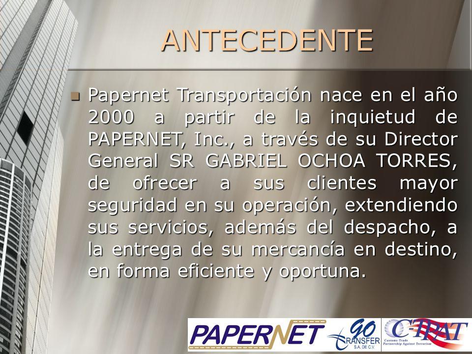 ANTECEDENTE Papernet Transportación nace en el año 2000 a partir de la inquietud de PAPERNET, Inc., a través de su Director General SR GABRIEL OCHOA T