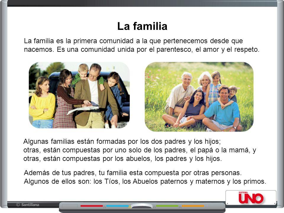 La familia Algunas familias están formadas por los dos padres y los hijos; otras, están compuestas por uno solo de los padres, el papá o la mamá, y otras, están compuestas por los abuelos, los padres y los hijos.
