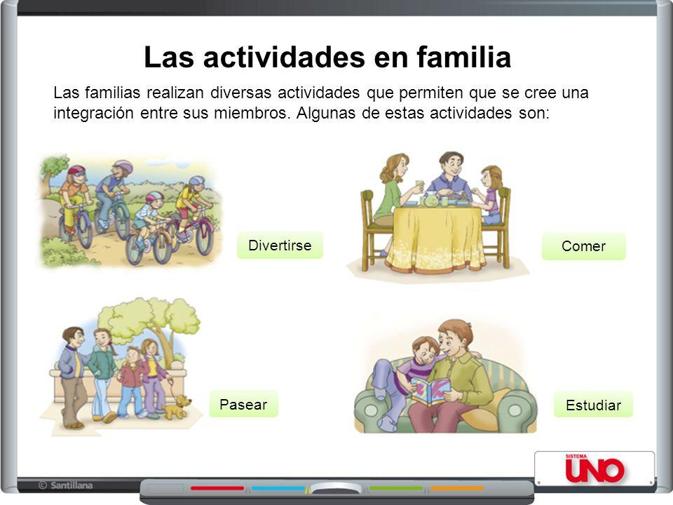 Las actividades en familia Las familias realizan diversas actividades que permiten que se cree una integración entre sus miembros.