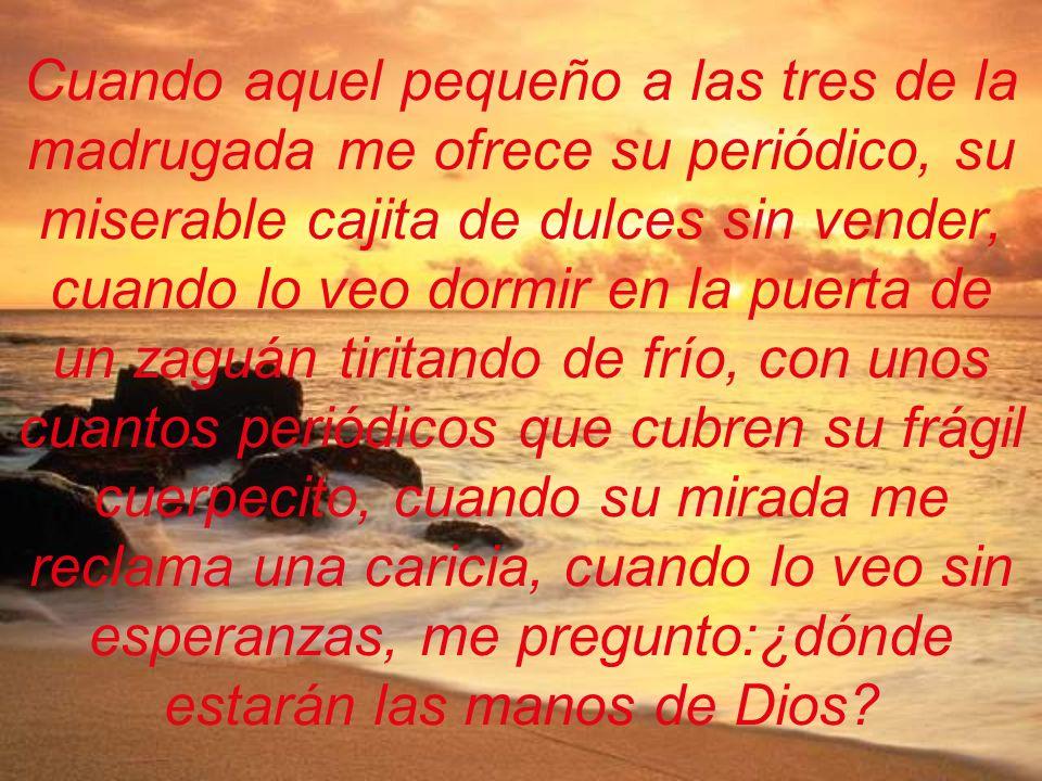 Y me enfrento a él y le pregunto:¿dónde están tus manos Señor.