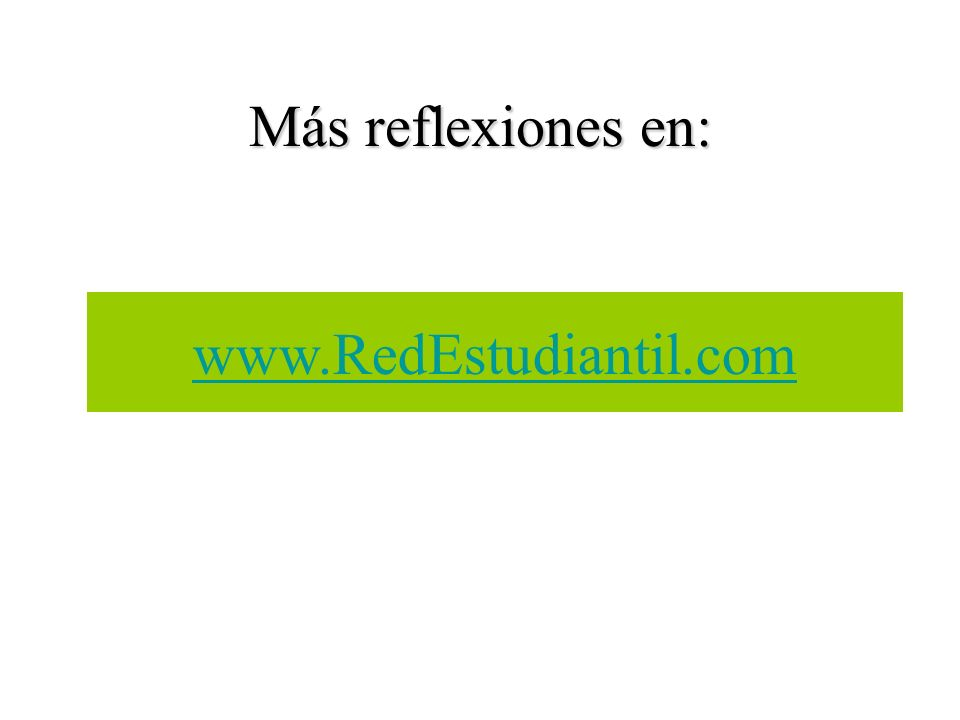 Más reflexiones en: www.RedEstudiantil.com