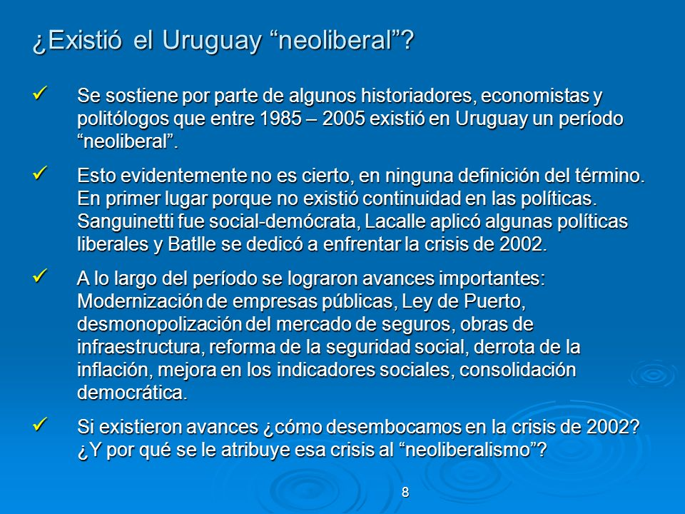 8 ¿Existió el Uruguay neoliberal? Se sostiene por parte de algunos historiadores, economistas y politólogos que entre 1985 – 2005 existió en Uruguay u