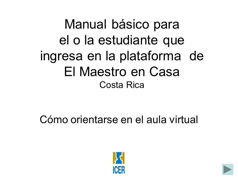 Manual básico para el o la estudiante que ingresa en la plataforma de El Maestro en Casa Costa Rica Cómo orientarse en el aula virtual