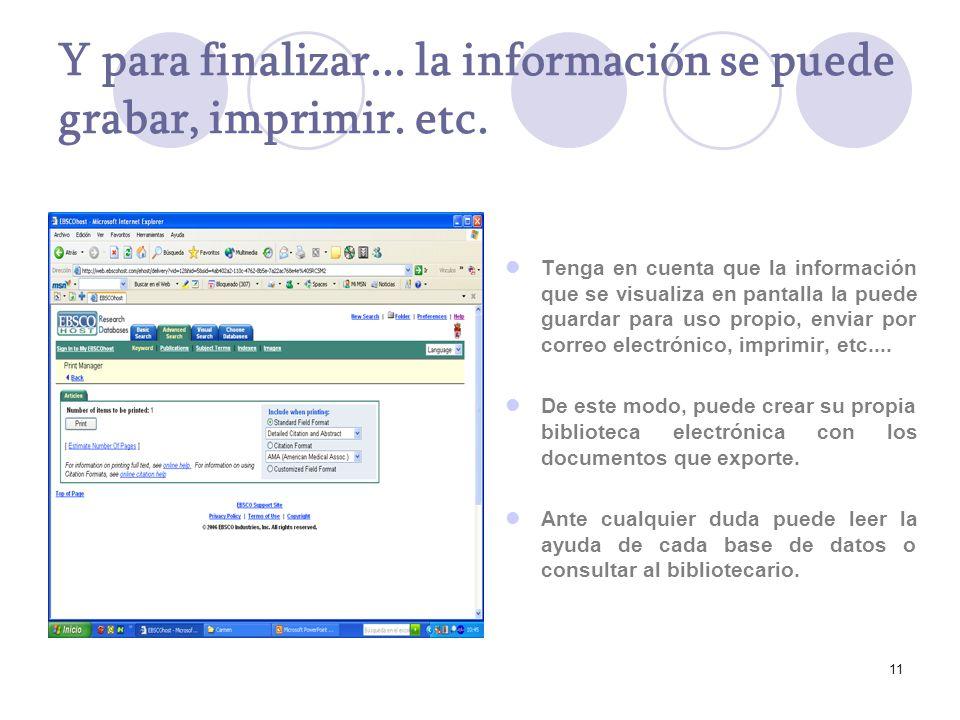 11 Y para finalizar... la información se puede grabar, imprimir. etc. Tenga en cuenta que la información que se visualiza en pantalla la puede guardar