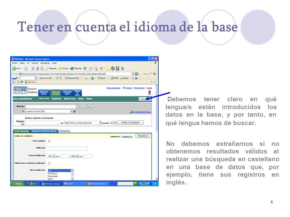 4 Tener en cuenta el idioma de la base Debemos tener claro en qué lengua/s están introducidos los datos en la base, y por tanto, en qué lengua hemos d