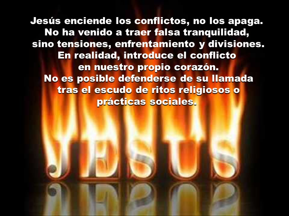 Jesús enciende los conflictos, no los apaga.