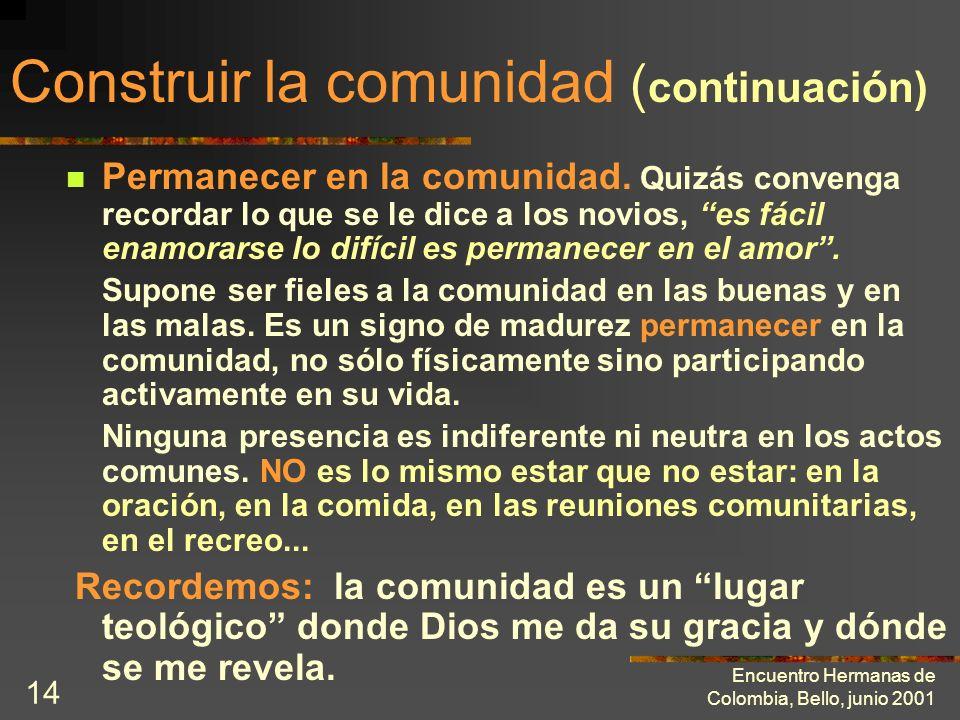 Encuentro Hermanas de Colombia, Bello, junio 2001 13 Construir la comunidad La comunidad será como uno la haga Para lo cual es necesario: Tejer relaci