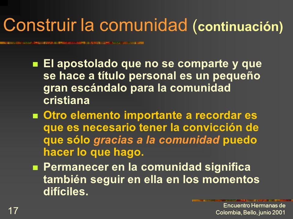 Encuentro Hermanas de Colombia, Bello, junio 2001 16 Construir la comunidad ( continuación) Un consagrado consciente de su común vocación hace todo lo