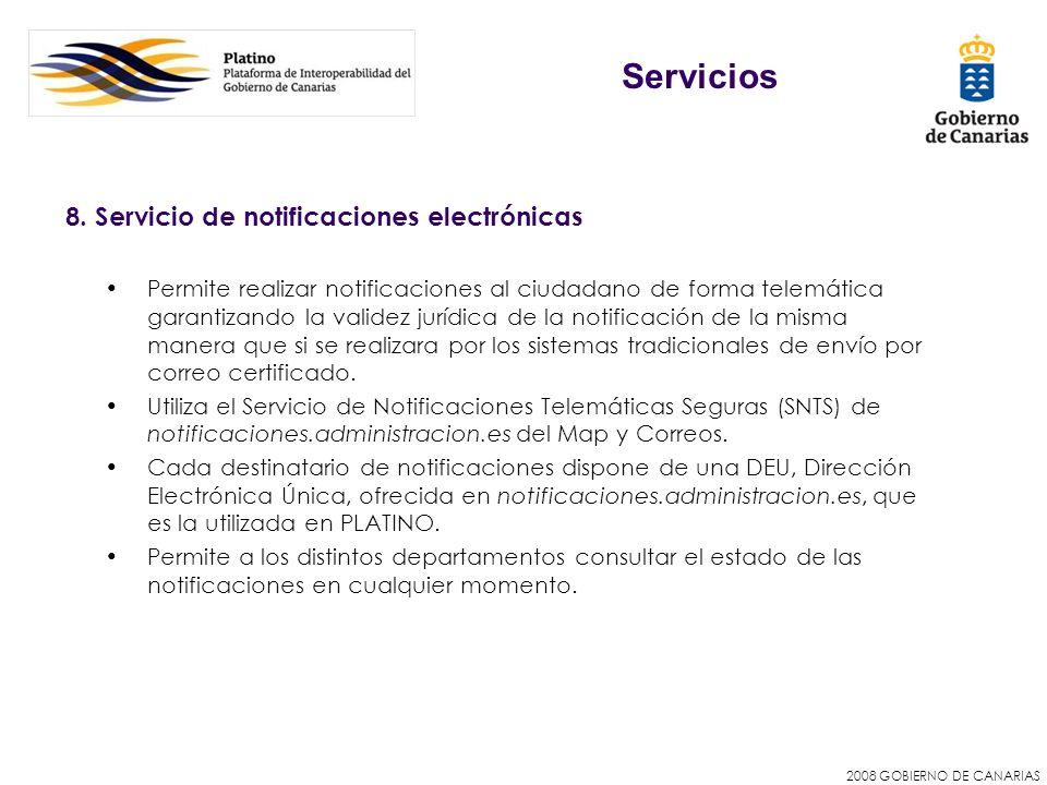 2008 GOBIERNO DE CANARIAS 8. Servicio de notificaciones electrónicas Permite realizar notificaciones al ciudadano de forma telemática garantizando la