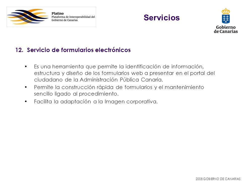 2008 GOBIERNO DE CANARIAS 12. Servicio de formularios electrónicos Es una herramienta que permite la identificación de información, estructura y diseñ