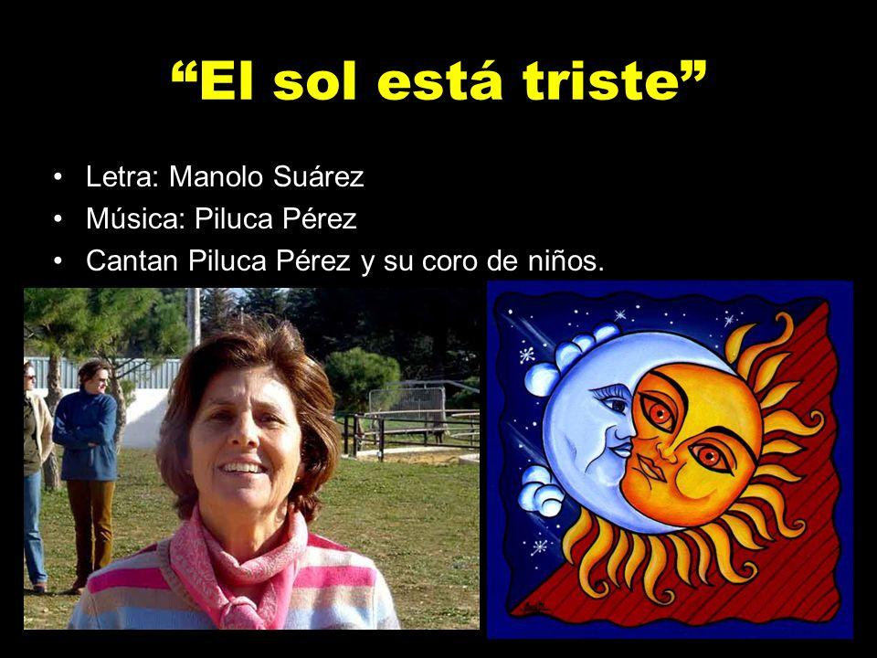 El sol está triste Letra: Manolo Suárez Música: Piluca Pérez Cantan Piluca Pérez y su coro de niños.