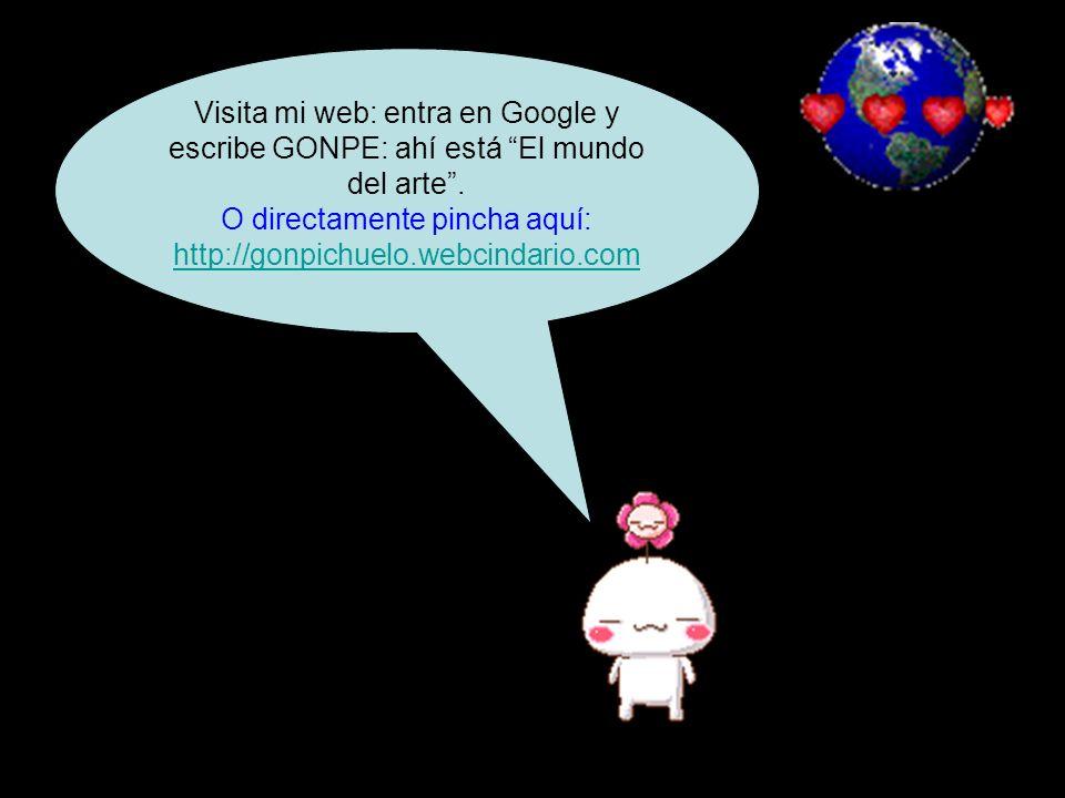 Visita mi web: entra en Google y escribe GONPE: ahí está El mundo del arte.