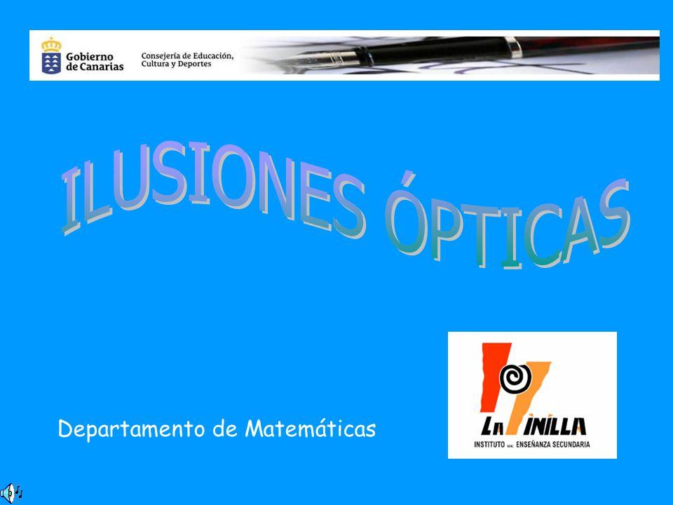 ILUSIONES OPTICAS El Departamento de Matemáticas del Instituto de la Minilla, en este curso 2004/2005 y con motivo de la celebración del Día Escolar de las Matemáticas, les presenta una colección de Imágenes, Textos y Gráficos, que esperamos que disfruten observándolos.