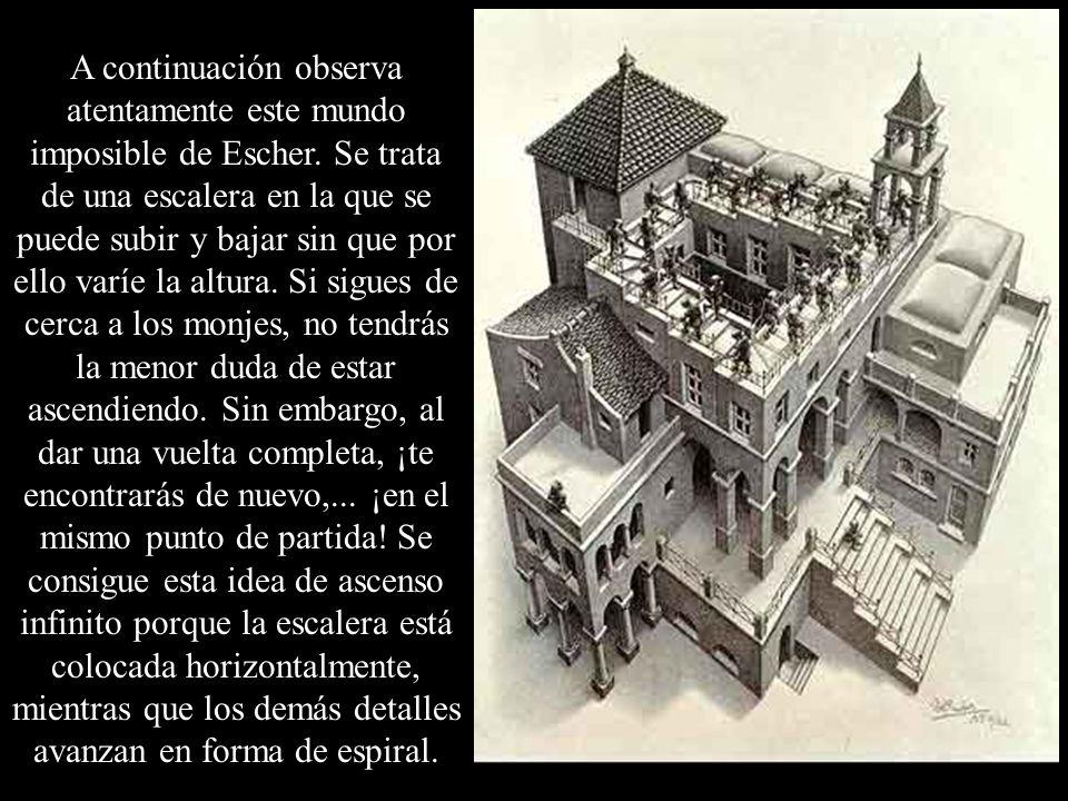 A continuación observa atentamente este mundo imposible de Escher. Se trata de una escalera en la que se puede subir y bajar sin que por ello varíe la