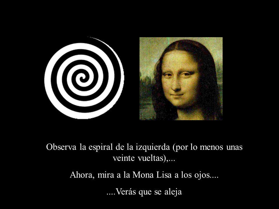 Observa la espiral de la izquierda (por lo menos unas veinte vueltas),... Ahora, mira a la Mona Lisa a los ojos........Verás que se aleja