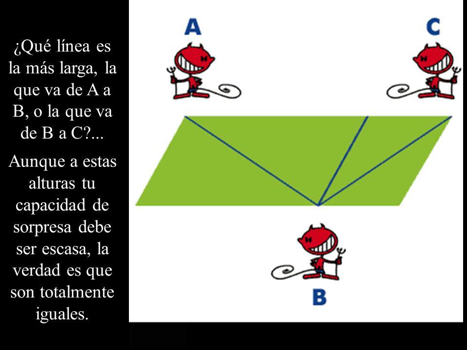 ¿Qué línea es la más larga, la que va de A a B, o la que va de B a C?... Aunque a estas alturas tu capacidad de sorpresa debe ser escasa, la verdad es