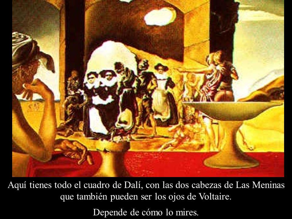 Aquí tienes todo el cuadro de Dalí, con las dos cabezas de Las Meninas que también pueden ser los ojos de Voltaire. Depende de cómo lo mires.