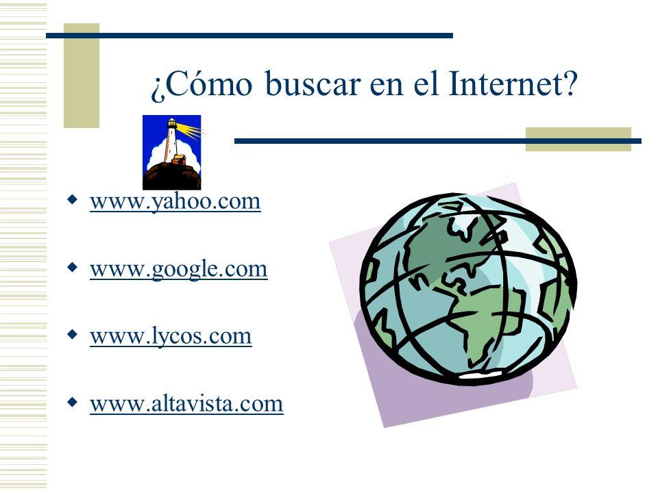 ¿Cómo buscar en el Internet? www.yahoo.com www.google.com www.lycos.com www.altavista.com