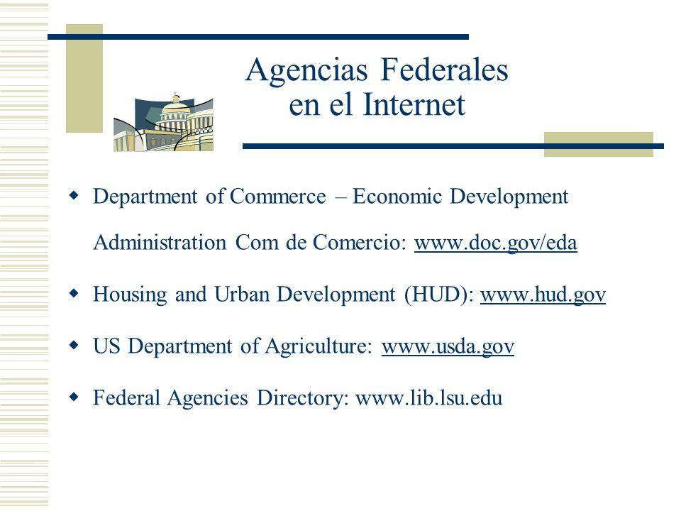Agencias Federales en el Internet Department of Commerce – Economic Development Administration Com de Comercio: www.doc.gov/edawww.doc.gov/eda Housing