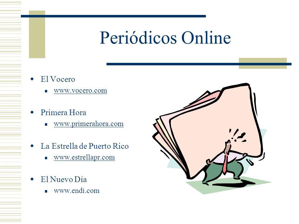 Periódicos Online El Vocero www.vocero.com Primera Hora www.primerahora.com La Estrella de Puerto Rico www.estrellapr.com El Nuevo Día www.endi.com