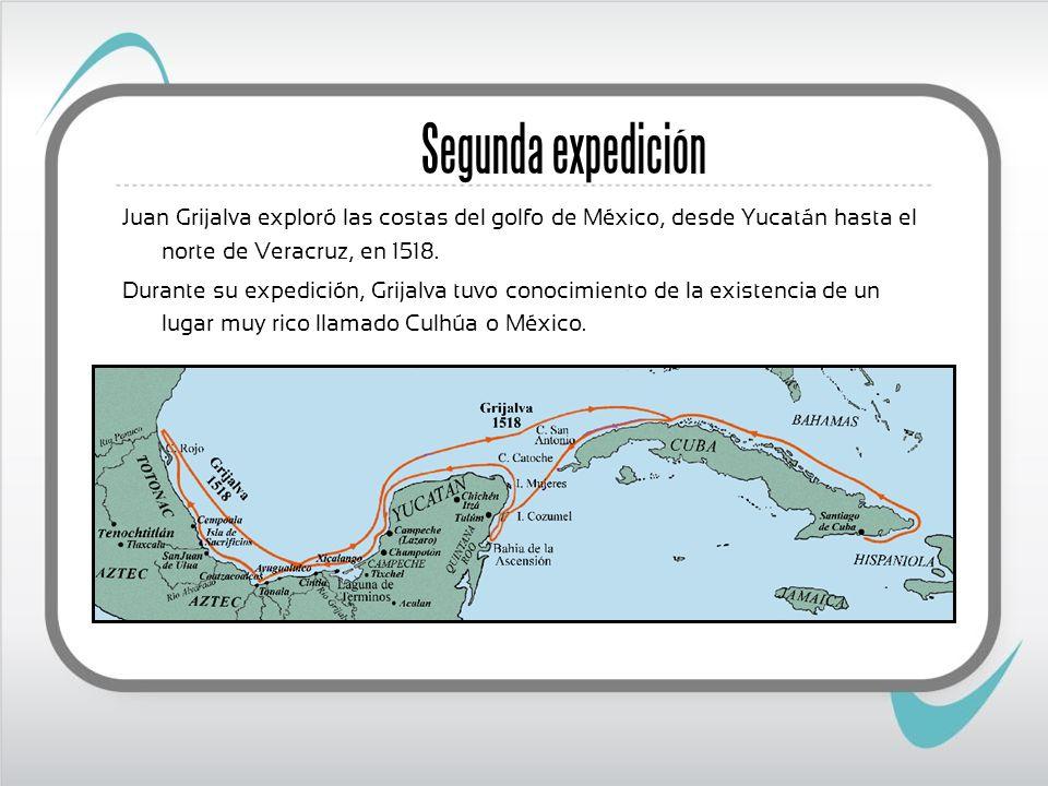 Segunda expedición Juan Grijalva exploró las costas del golfo de México, desde Yucatán hasta el norte de Veracruz, en 1518. Durante su expedición, Gri