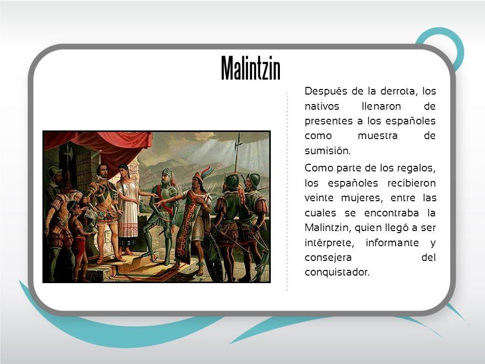 Malintzin Después de la derrota, los nativos llenaron de presentes a los españoles como muestra de sumisión. Como parte de los regalos, los españoles
