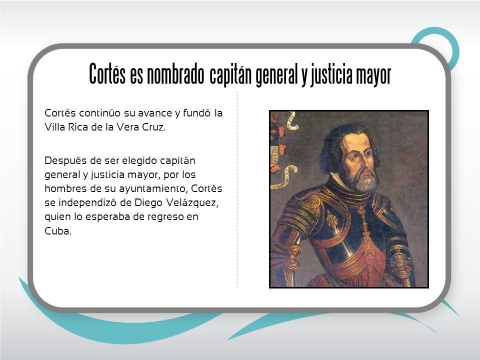 Cortés continúo su avance y fundó la Villa Rica de la Vera Cruz. Después de ser elegido capitán general y justicia mayor, por los hombres de su ayunta