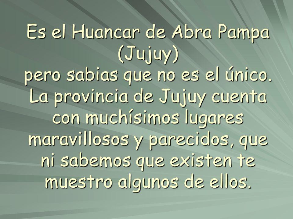 Es el Huancar de Abra Pampa (Jujuy) pero sabias que no es el único. La provincia de Jujuy cuenta con muchísimos lugares maravillosos y parecidos, que