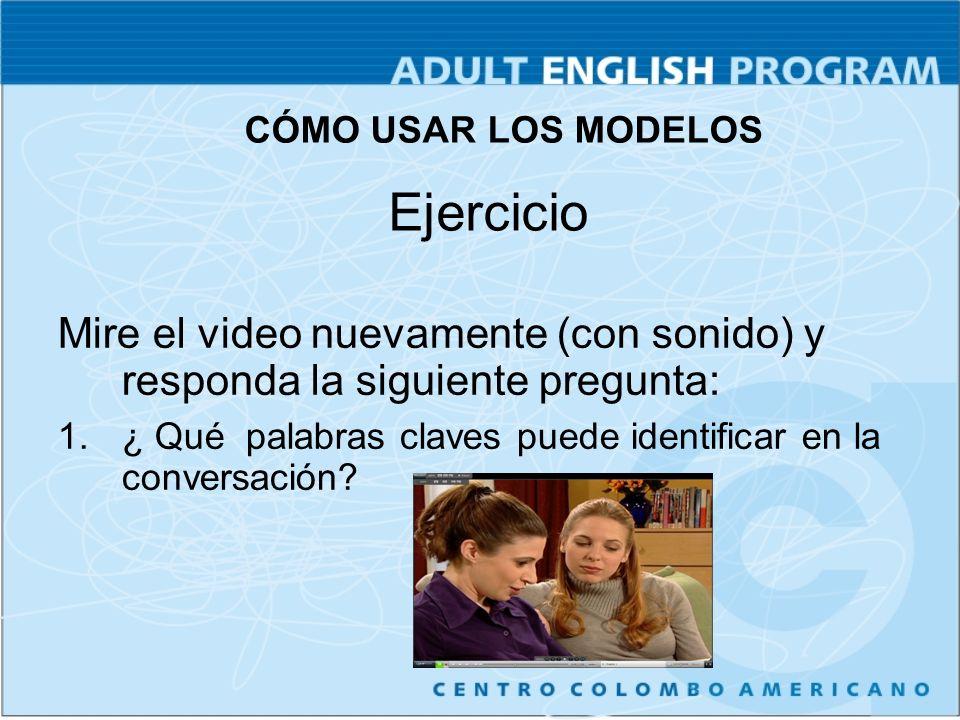 Ejercicio Mire el video nuevamente (con sonido) y responda la siguiente pregunta: 1.¿ Qué palabras claves puede identificar en la conversación.